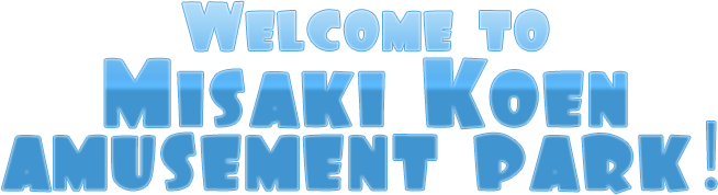 Welcome to Misaki Koen amusement park!