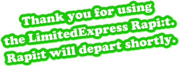 Thank you for using the Limited Express Rapi:t. Rapi:t will depart shortly.